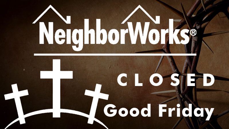 Closed Good Friday | Neighborworks Blackhawk Region